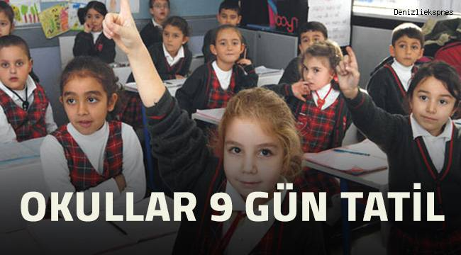 Okullar 9 gün tatil