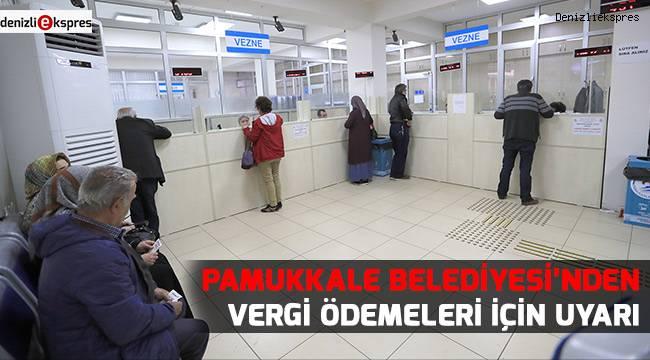 Pamukkale Belediyesi'nden vergi ödemeleri için uyarı
