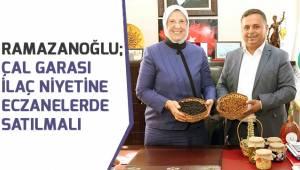 Ramazanoğlu; Çal Garası ilaç niyetine eczanelerde satılmalı
