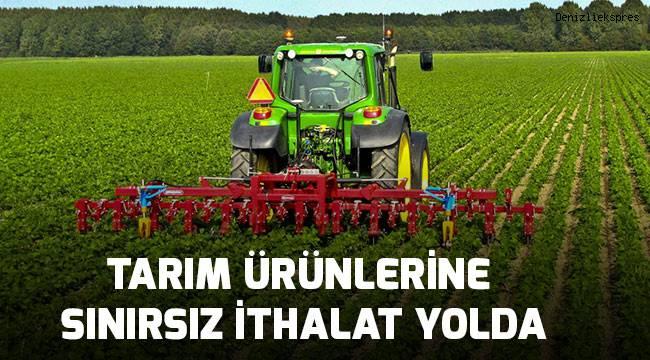 Tarım ürünlerine sınırsız ithalat geliyor