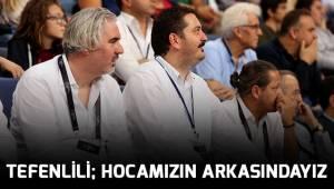 TEFENLİLİ; HOCAMIZIN ARKASINDAYIZ