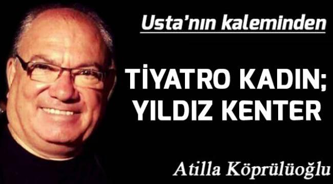 TİYATRO KADIN; YILDIZ KENTER