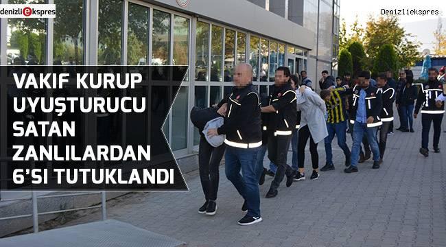 Vakıf kurup uyuşturucu satan zanlılardan 6'sı tutuklandı