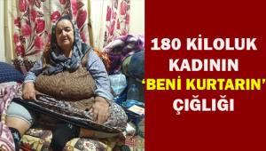 180 kiloluk kadının 'beni kurtarın' çığlığı