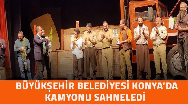 Büyükşehir Tiyatrosu Konya'da Kamyon'u sahneledi