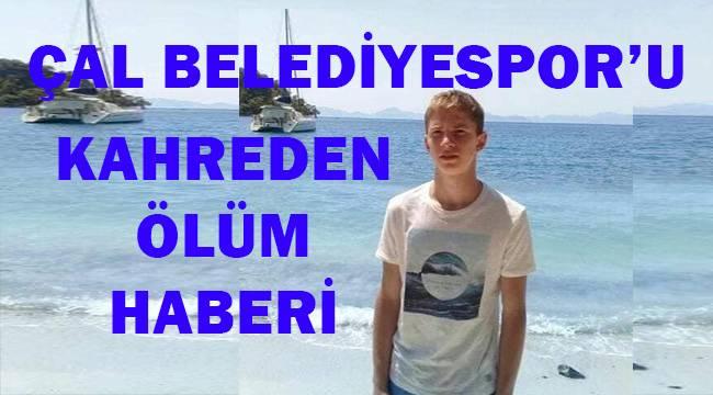 Çal Belediyespor'u kahreden ölüm haberi