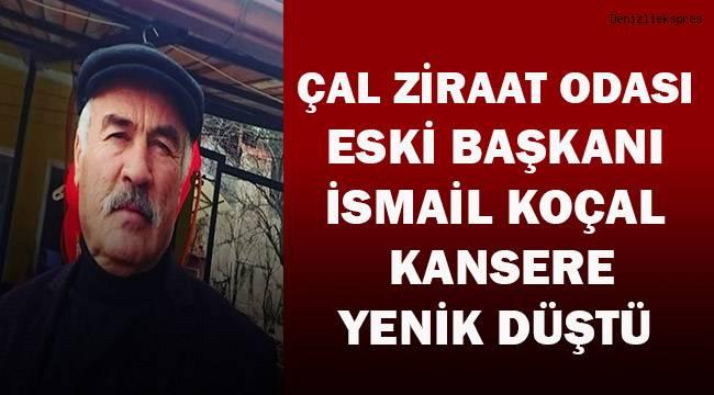 Çal Ziraat Odası eski Başkanı İsmail Koçal kansere yenik düştü