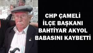 Çameli CHP İlçe Başkanı Babasını kaybetti