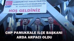 CHP Pamukkale İlçe Başkanı arda arpacı oldu