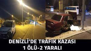 Denizli'de trafik kazası 1 ölü-2 yaralı