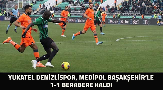 Denizlispor, Medipor Başakşehir maçı 1-1 sona erdi