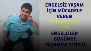 Engelli Üniversite öğrencisinin ölümü yakınlarını yasa boğdu
