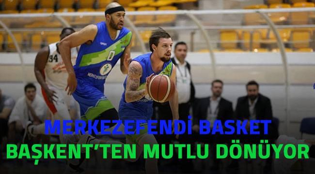 Merkezefendi Basket Başkent'ten mutlu dönüyor