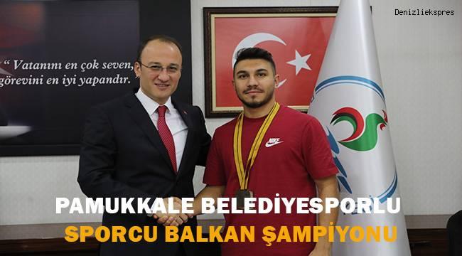 Pamukkale Belediyesporlu sporcu Balkan şampiyonu