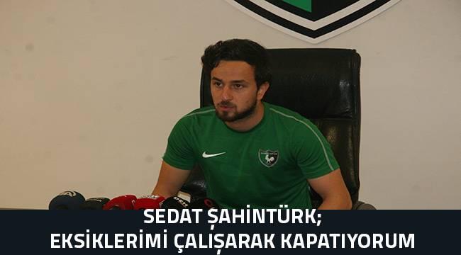 Sedat Şahintürk: Tecrübe eksikliğimi çalışarak kapatmaya çalışıyorum
