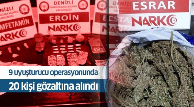 9 uyuşturucu operasyonunda 20 kişi gözaltına alındı