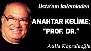ANAHTAR KELİME; ''PROF.DR.''