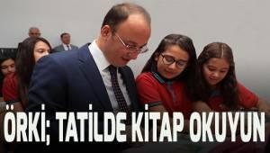 Başkan Örki'den; tatilde kitap okuyun tavsiyesi