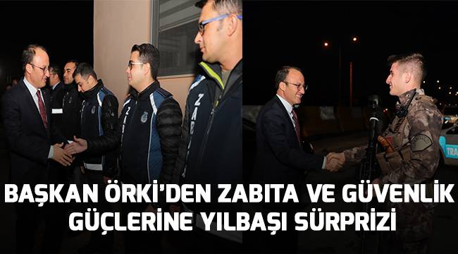 Başkan Örki'den zabıta ve güvenlik güçlerine yılbaşı sürprizi