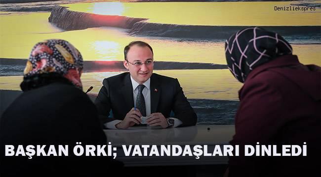 Başkan Örki vatandaşları dinledi