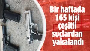 Bir haftada 165 kişi çeşitli suçlardan yakalandı