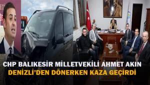 CHP Balıkesir Milletvekili Ahmet Akın Denizli'den dönerken kaza geçirdi
