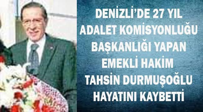 Denizli Adalet Komisyonu Başkanlarından Tahsin Durmuşoğlu hayata veda etti