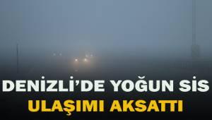Denizli'de yoğun sis ulaşımı aksattı