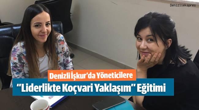 Denizli İşkur'da Yöneticilere ''Liderlikte Koçvari Yaklaşım'' Eğitimi Düzenlendi