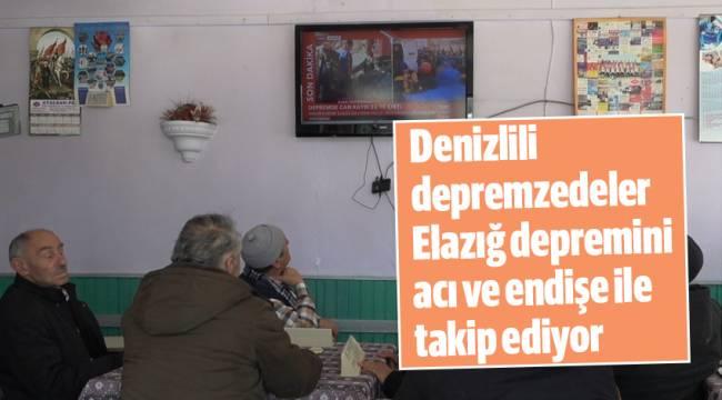 Denizlili depremzedeler Elazığ depremini acı ve endişe ile takip ediyor