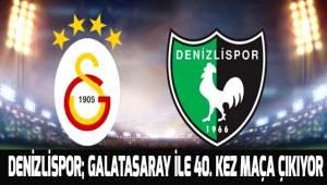 Denizlispor; 40. kez Galatasaray ile maça çıkıyor