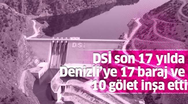 DSİ son 17 yılda Denizli'ye 17 baraj ve 10 gölet inşa etti