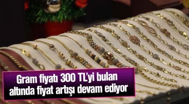 Gram fiyatı 300 TL'yi bulan altında fiyat artışı devam ediyor