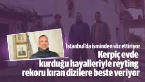 KERPİÇ EVDE KURDUĞU HAYALLERİYLE İSTANBUL'DA İSMİNDEN SÖZ ETTİRİYOR