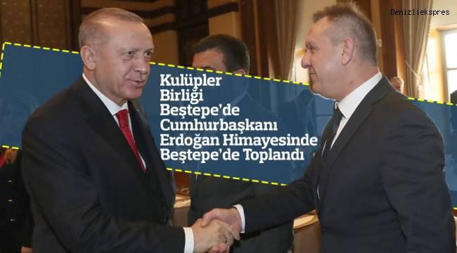 Kulüpler Birliği Cumhurbaşkanı Erdoğan Himayesinde Beştepe'de Toplandı