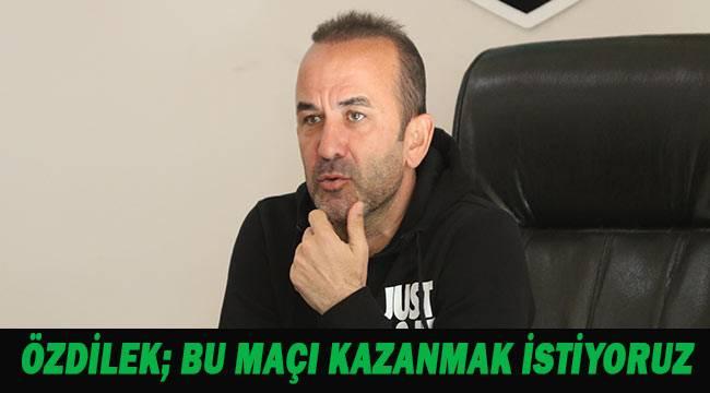 """Mehmet Özdilek: """"Tranzonspor maçına genç oyuncular ile çıkıp bu maçı tolere etmek istiyoruz"""""""