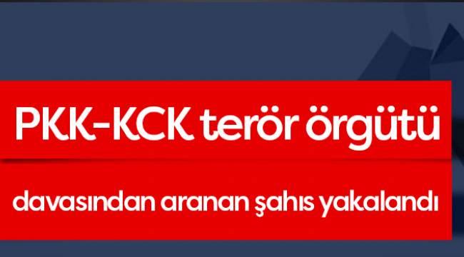 PKK-KCK terör örgütü davasından aranan şahıs yakalandı