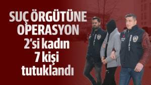 Suç örgütüne operasyon