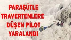 Travertenlere paraşütüyle düşen pilot yaralandı