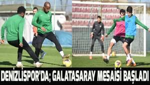 Yukatel Denizlispor'da; Galatasaray mesaisi başladı
