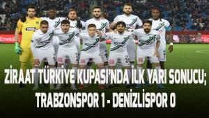 Ziraat Türkiye Kupası ilk yarı sonucu; Trabzonspor: 1 - Denizlispor: 0