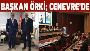 Başkan Örki; Cenevre'de