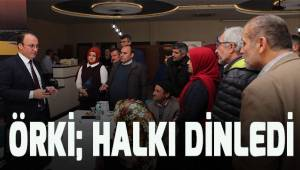Başkan Örki; halkı dinledi