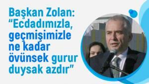 """Başkan Zolan: """"Ecdadımızla, geçmişimizle ne kadar övünsek gurur duysak azdır"""""""