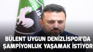 Bülent Uygun, Denizlispor ile şampiyonluk yaşamak istiyor