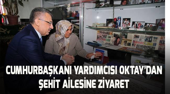 Cumhurbaşkanı Yardımcısı Oktay'dan şehit ailesine ziyaret