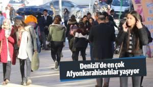 Denizli'de en çok Afyonkarahisarlılar yaşıyor