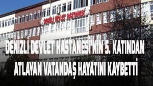 Denizli Devlet Hastanesi'nin 5. Katından atlayan vatandaş hayatını kaybetti