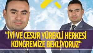 """""""İYİ VE CESUR YÜREKLİ HERKESİ KONGREMİZE BEKLİYORUZ"""""""