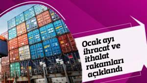 Ocak ayı ihracat ve ithalat rakamları açıklandı